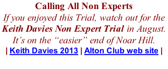 "Calling All Non Experts If you enjoyed this Trial, watch out for the Keith Davies Non Expert Trial in August. It's on the ""easier"" end of Noar Hill. 